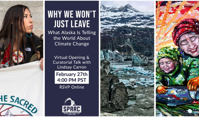 Why We Won't Just Leave: What Alaska is Telling the World About Climate Change. Virtual Exhibition Curated by Lindsay Carron.